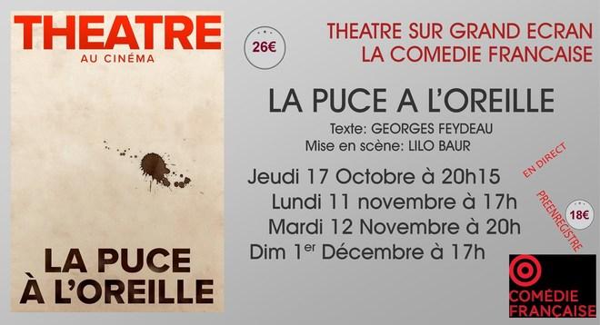 Théâtre La Comédie Française:LA PUCE A L'OREILLE / jeudi 17 Octobre à 20h15 - Lundi 11 à 17h et mardi 12 Novembre à 20h - Dimanche 01 Décembre à 17h