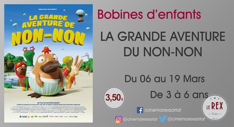 Bobines d'Enfants: LA GRANDE AVENTURE DE NON - NON // Du Mercredi 06 au Mardi 19 Mars